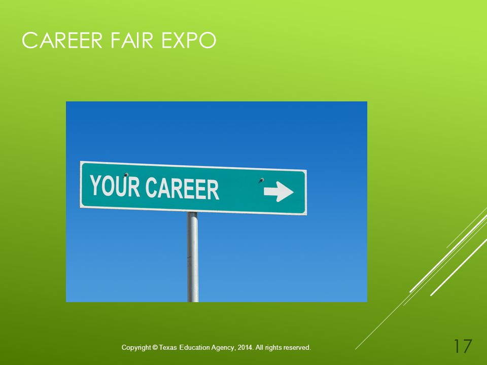 CAREER FAIR EXPO Copyright © Texas Education Agency, All rights reserved. 17