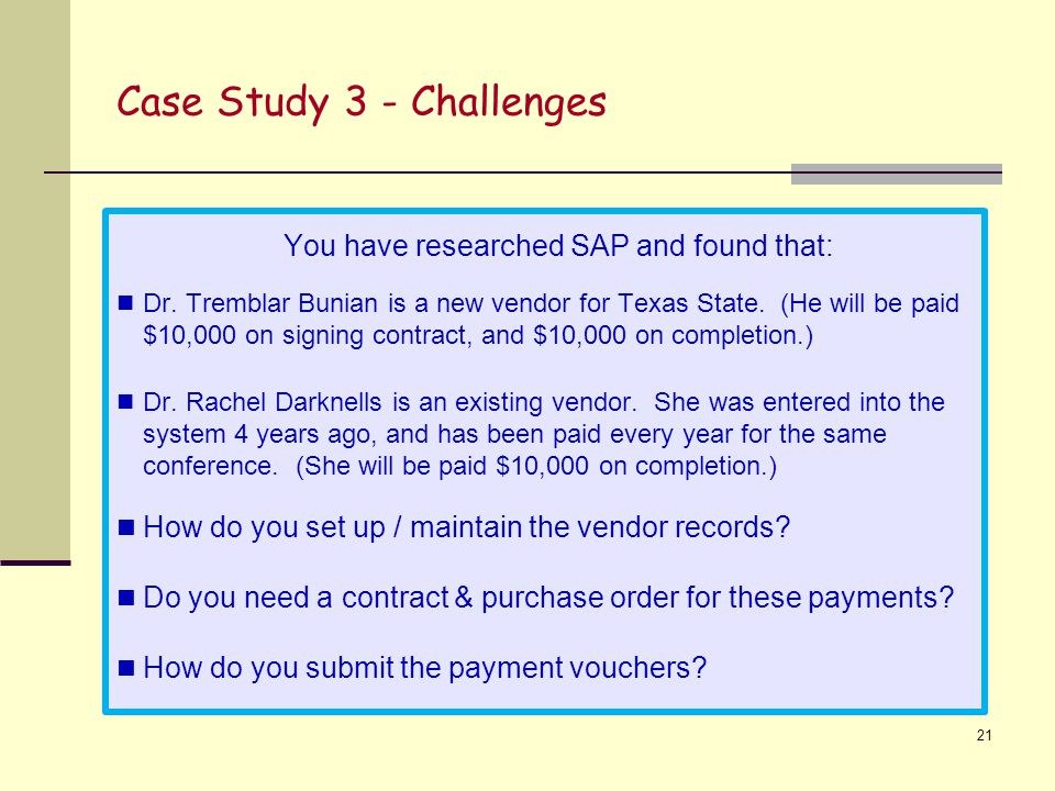 Case Study 3 - Challenges 21 You have researched SAP and found that: Dr.