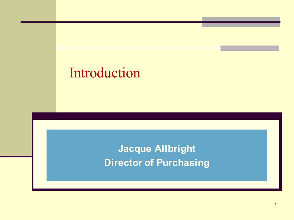 Jacque Allbright Director of Purchasing 4 Introduction