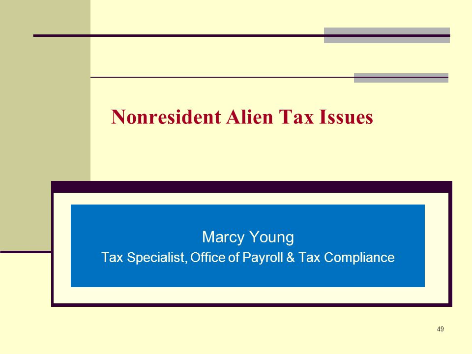 Nonresident Alien Tax Issues Marcy Young Tax Specialist, Office of Payroll & Tax Compliance 49