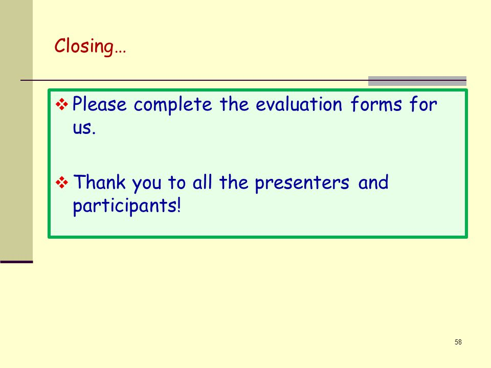 Closing… Please complete the evaluation forms for us.