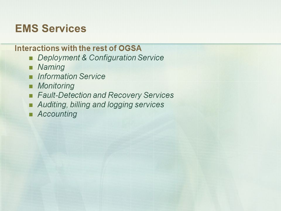 EMS Services Interactions with the rest of OGSA Deployment & Configuration Service Naming Information Service Monitoring Fault-Detection and Recovery