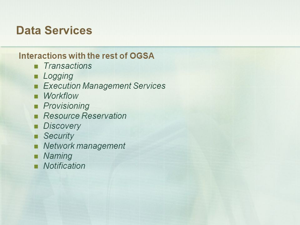 Data Services Interactions with the rest of OGSA Transactions Logging Execution Management Services Workflow Provisioning Resource Reservation Discove