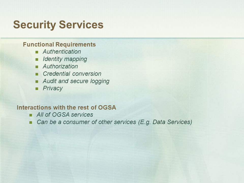 Security Services Functional Requirements Authentication Identity mapping Authorization Credential conversion Audit and secure logging Privacy Interac