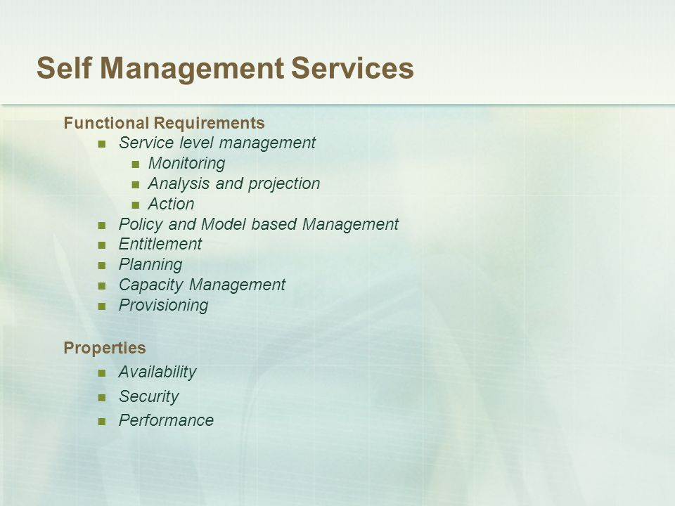 Self Management Services Functional Requirements Service level management Monitoring Analysis and projection Action Policy and Model based Management