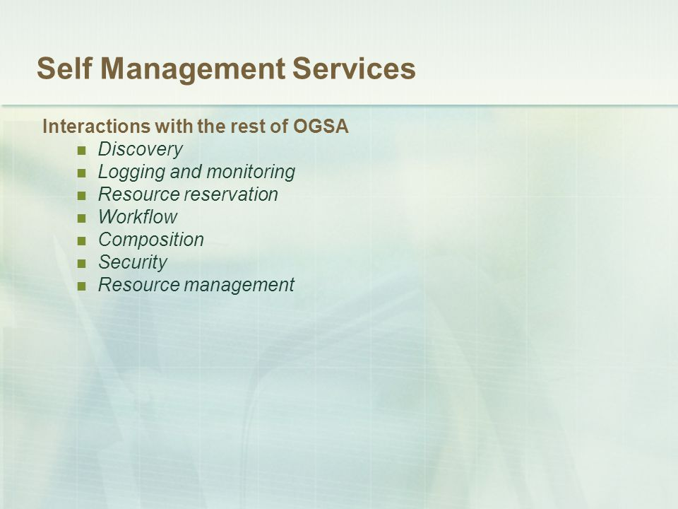 Self Management Services Interactions with the rest of OGSA Discovery Logging and monitoring Resource reservation Workflow Composition Security Resour