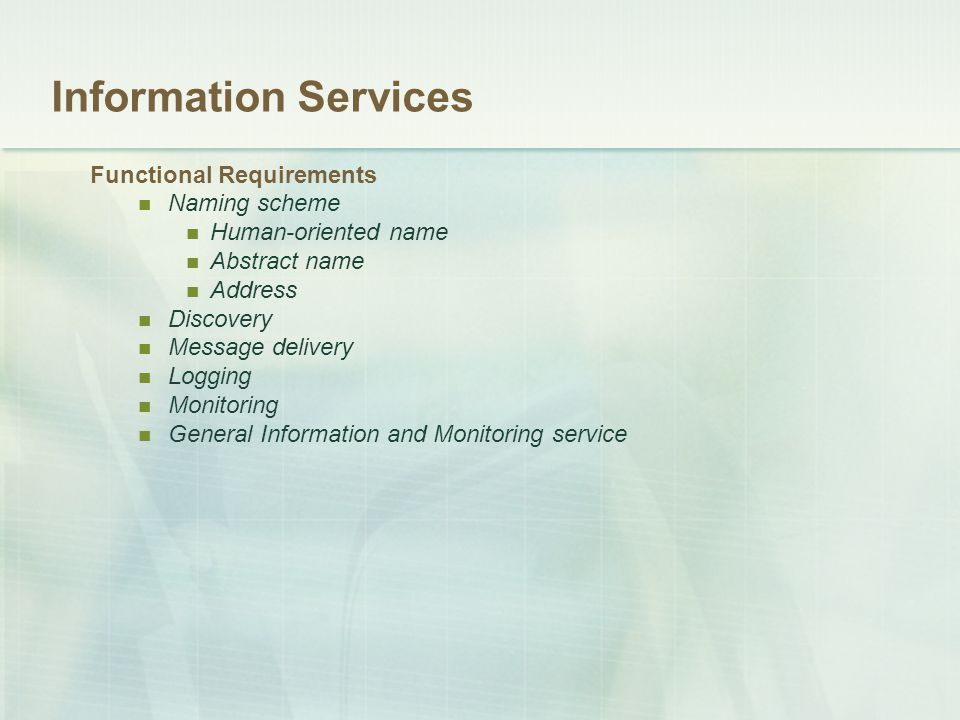 Information Services Functional Requirements Naming scheme Human-oriented name Abstract name Address Discovery Message delivery Logging Monitoring General Information and Monitoring service
