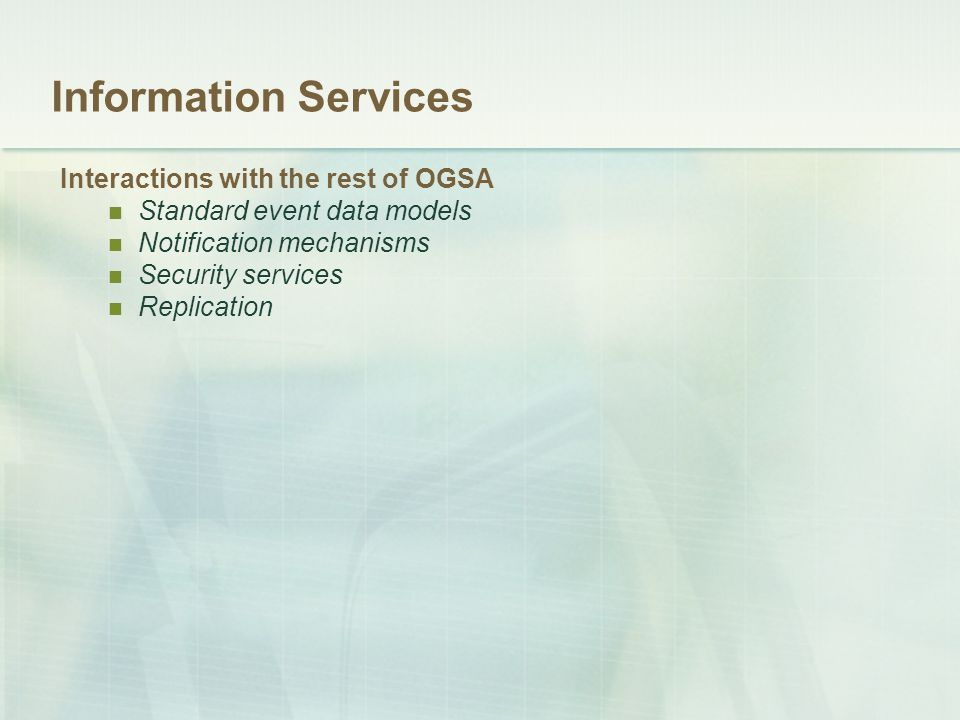 Information Services Interactions with the rest of OGSA Standard event data models Notification mechanisms Security services Replication