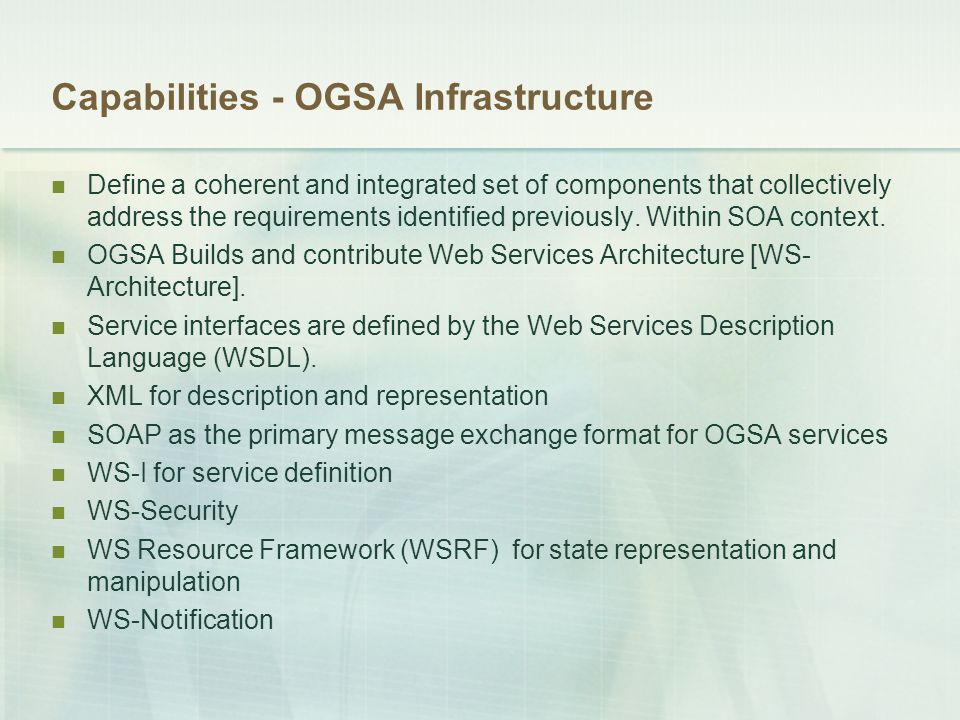 Capabilities - OGSA Infrastructure Define a coherent and integrated set of components that collectively address the requirements identified previously.