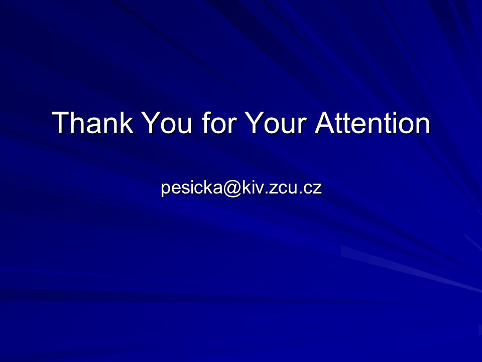 Thank You for Your Attention pesicka@kiv.zcu.cz