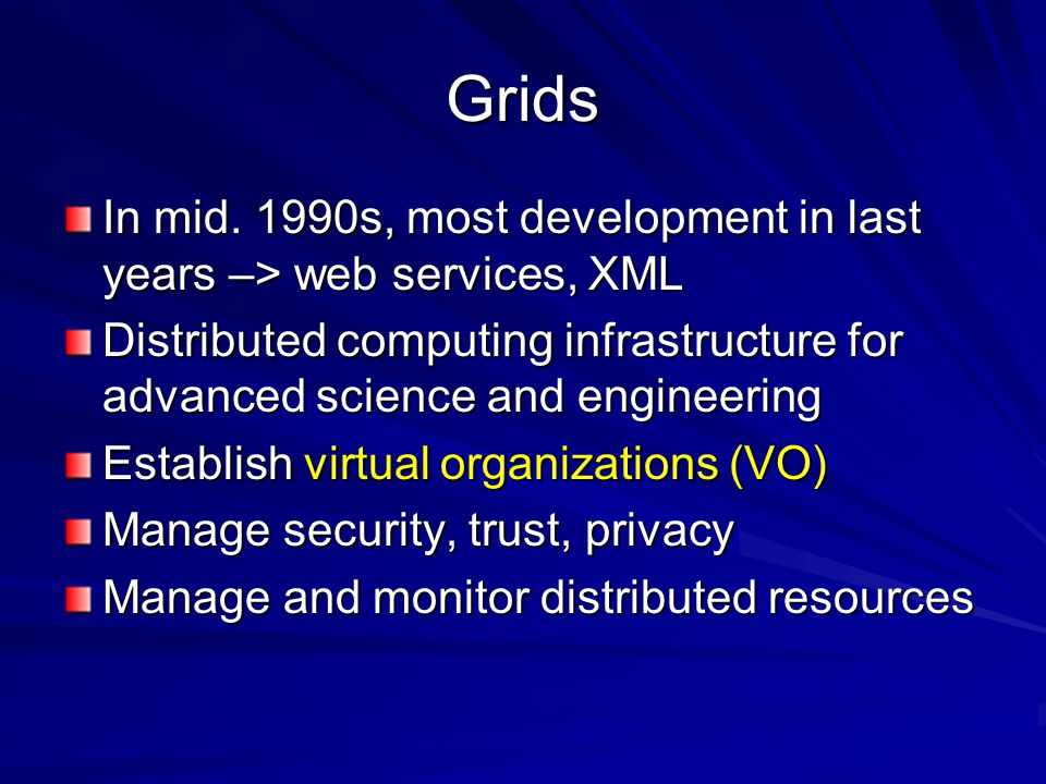 Grids In mid. 1990s, most development in last years –> web services, XML Distributed computing infrastructure for advanced science and engineering Est
