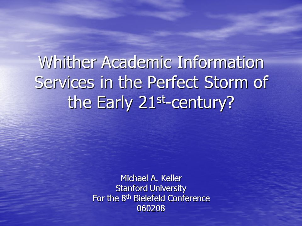 Whither Academic Information Services in the Perfect Storm of the Early 21 st -century.