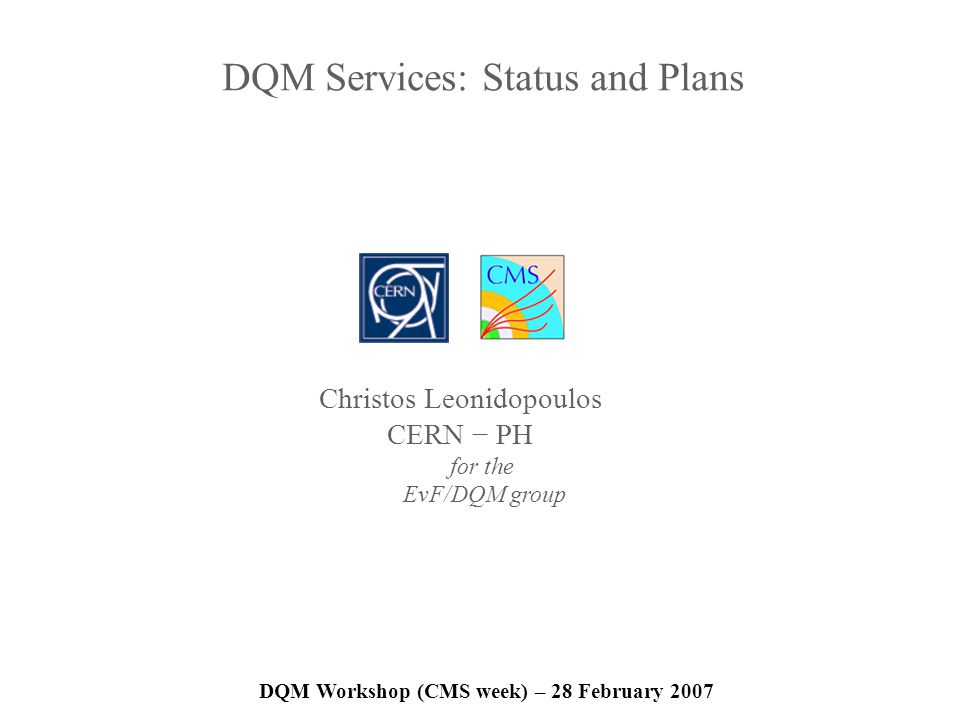 DQM Services: Status and Plans DQM Workshop (CMS week) – 28 February 2007 Christos Leonidopoulos CERN PH for the EvF/DQM group