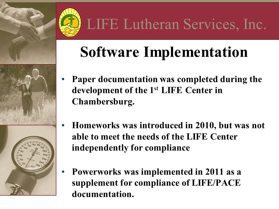 LIFE Lutheran Services, Inc. Software Implementation Paper documentation was completed during the development of the 1 st LIFE Center in Chambersburg.