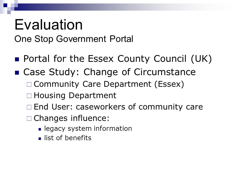 Evaluation One Stop Government Portal Portal for the Essex County Council (UK) Case Study: Change of Circumstance Community Care Department (Essex) Ho
