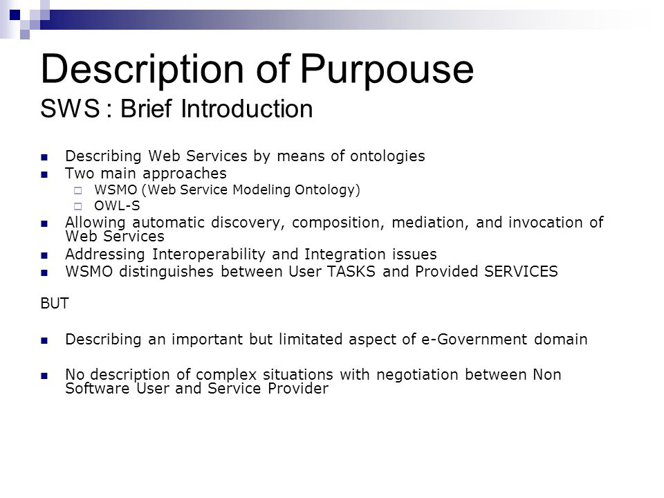 Description of Purpouse SWS : Brief Introduction Describing Web Services by means of ontologies Two main approaches WSMO (Web Service Modeling Ontolog