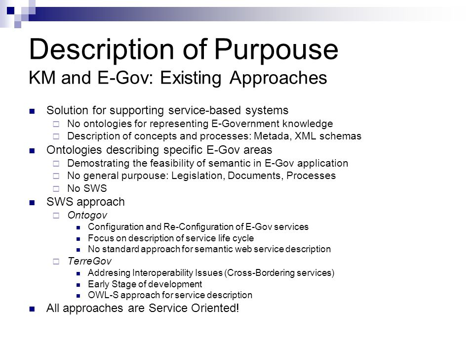Description of Purpouse KM and E-Gov: Existing Approaches Solution for supporting service-based systems No ontologies for representing E-Government kn