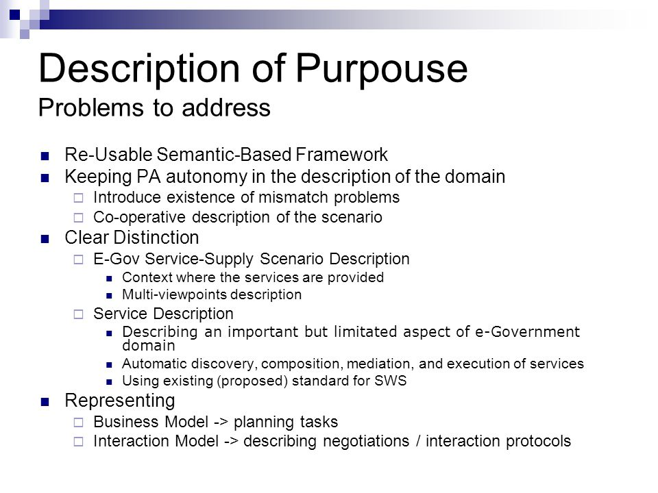 Description of Purpouse Problems to address Re-Usable Semantic-Based Framework Keeping PA autonomy in the description of the domain Introduce existenc