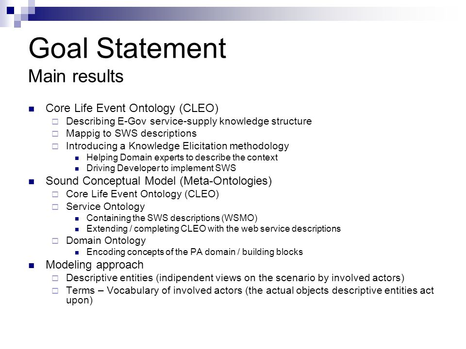 Goal Statement Main results Core Life Event Ontology (CLEO) Describing E-Gov service-supply knowledge structure Mappig to SWS descriptions Introducing