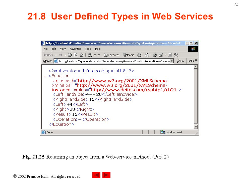 2002 Prentice Hall. All rights reserved. 75 21.8 User Defined Types in Web Services Fig. 21.25Returning an object from a Web-service method. (Part 2)