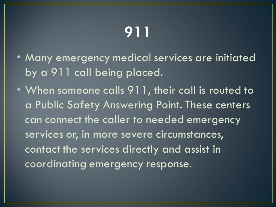 Many emergency medical services are initiated by a 911 call being placed.