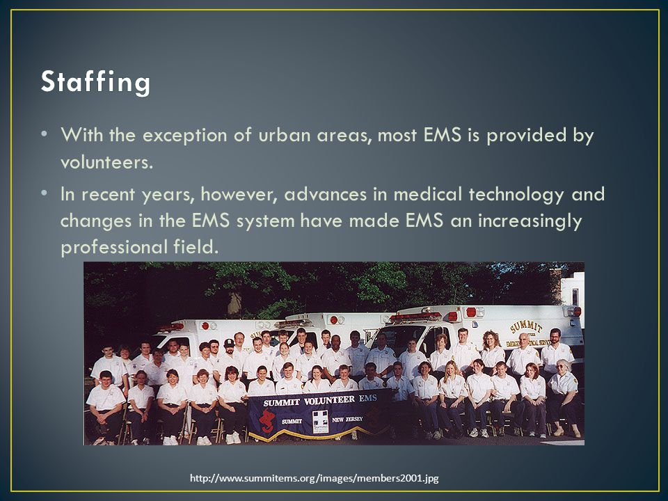 With the exception of urban areas, most EMS is provided by volunteers.