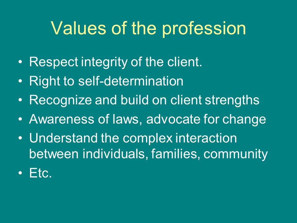 Values of the profession Respect integrity of the client.