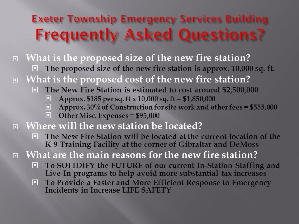 What is the proposed size of the new fire station? The proposed size of the new fire station is approx. 10,000 sq. ft. What is the proposed cost of th