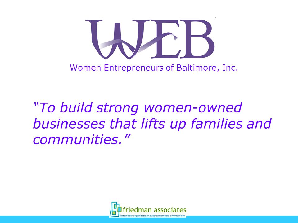Women Entrepreneurs of Baltimore, Inc. To build strong women-owned businesses that lifts up families and communities.