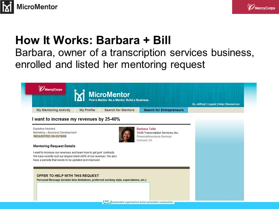 How It Works: Barbara + Bill Barbara, owner of a transcription services business, enrolled and listed her mentoring request