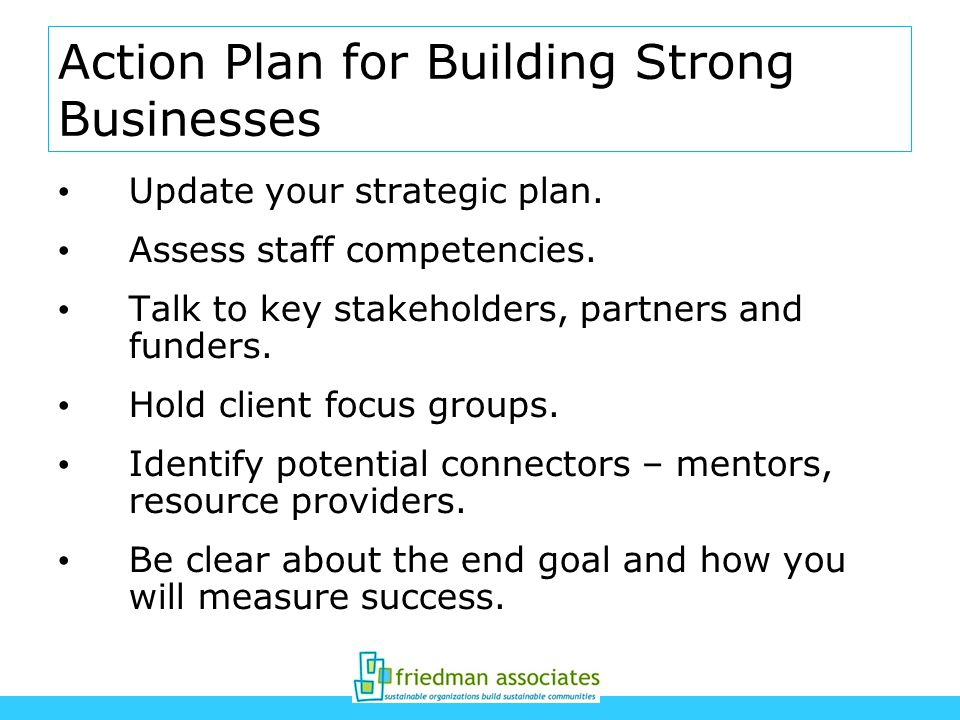Action Plan for Building Strong Businesses Update your strategic plan.