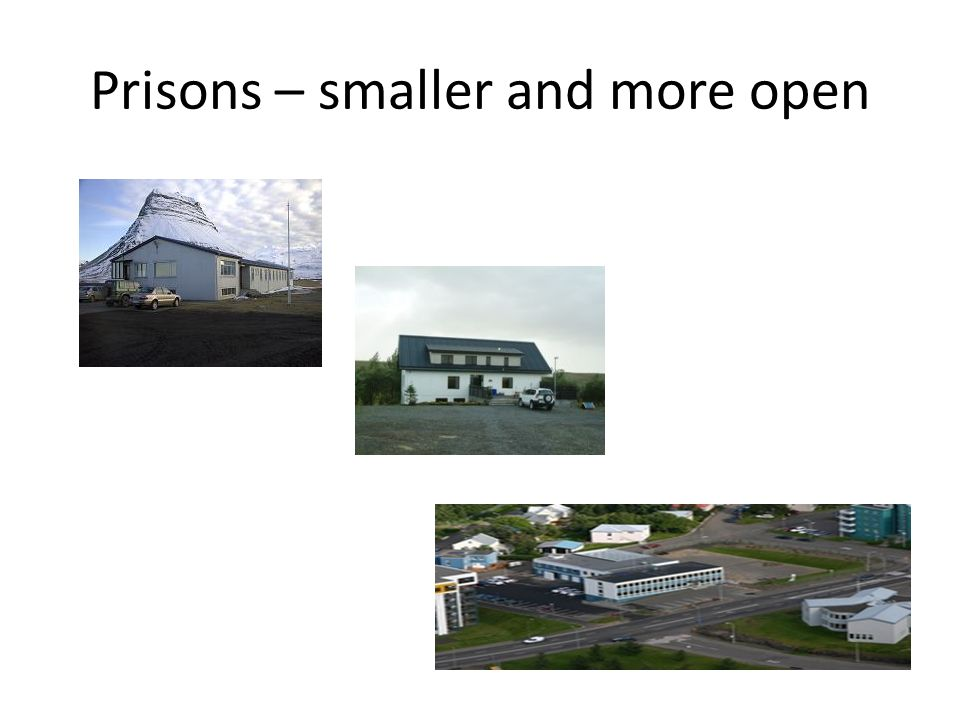 Prisons – smaller and more open