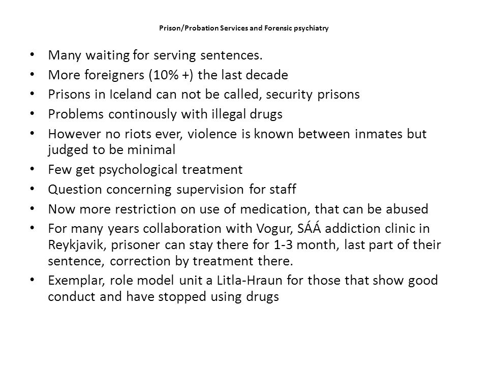 Prison/Probation Services and Forensic psychiatry Many waiting for serving sentences.