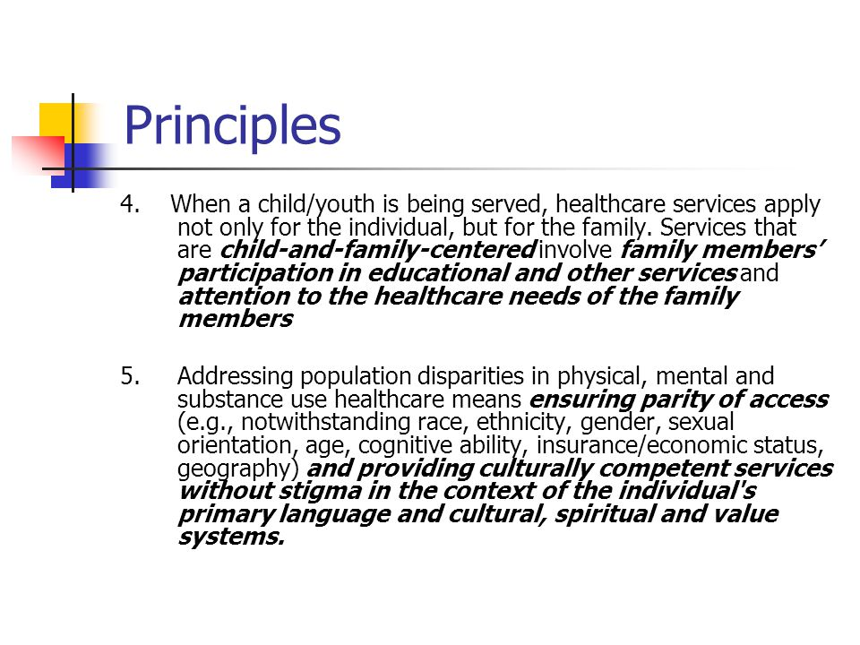 Principles 4. When a child/youth is being served, healthcare services apply not only for the individual, but for the family. Services that are child-a