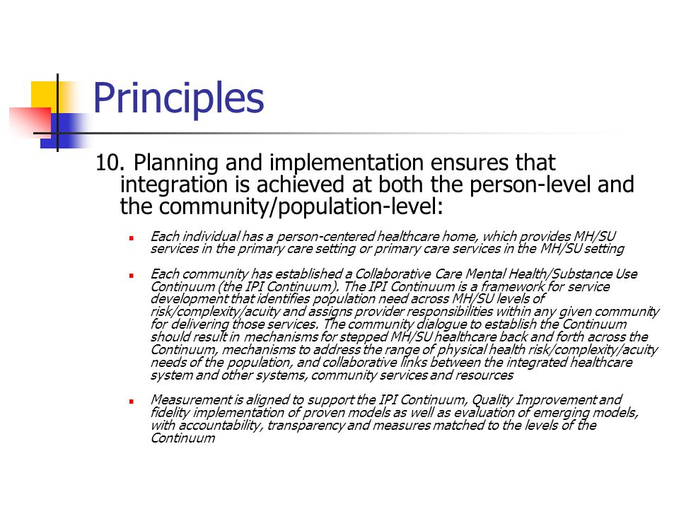 Principles 10. Planning and implementation ensures that integration is achieved at both the person-level and the community/population-level: Each indi