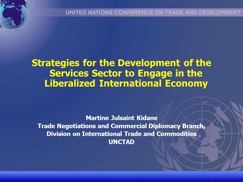 UNCTAD/CD-TFT 12 Preconditions to Successful Liberalization of Trade in Services For services trade liberalization to generate pro- development benefits - it needs to be pre-ceded by proper policy, regulatory & institutional frameworks Benefits may not be realized if conditions are not right...
