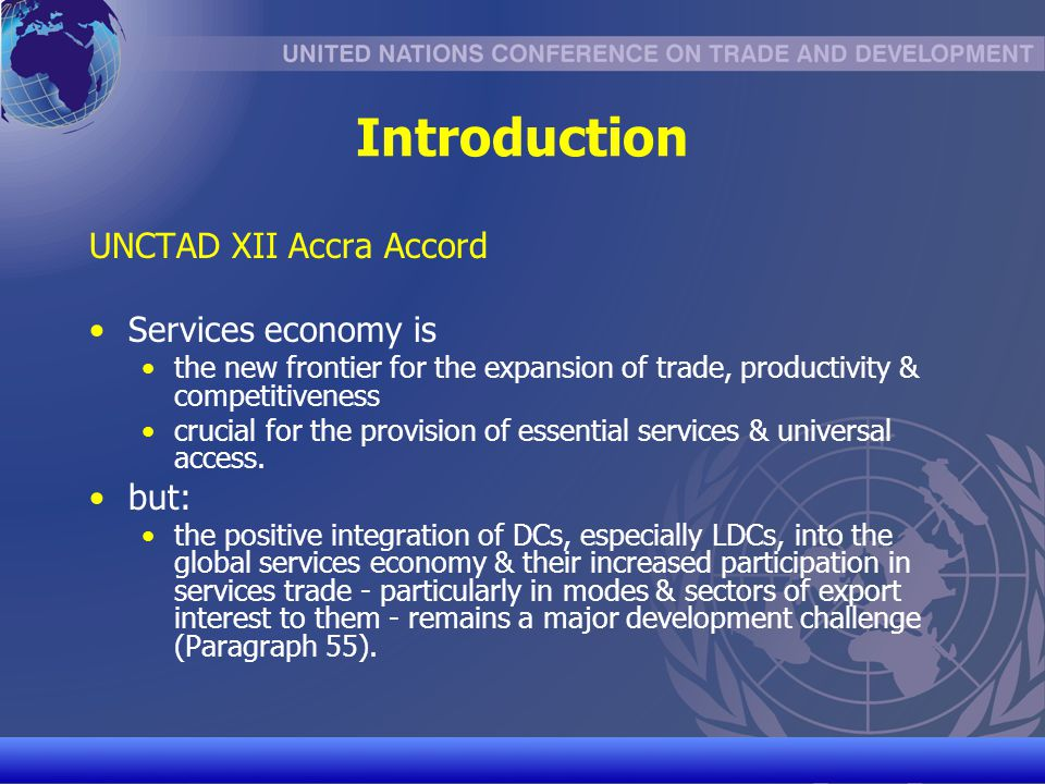 UNCTAD/CD-TFT 4 Services and Development Services play a central role in: Improving a countrys economic performance, e.g., consumption of certain services creates benefits for society (e.g.