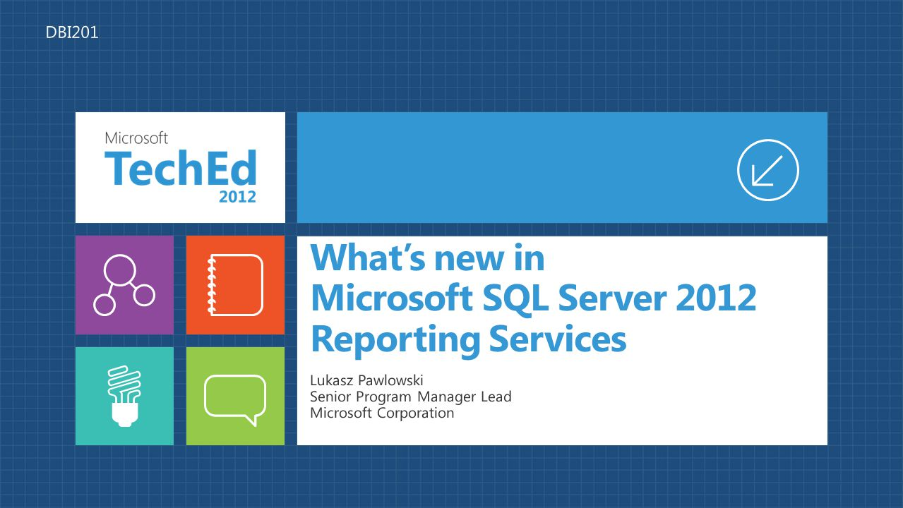 Whats new in Microsoft SQL Server 2012 Reporting Services Lukasz Pawlowski Senior Program Manager Lead Microsoft Corporation DBI201