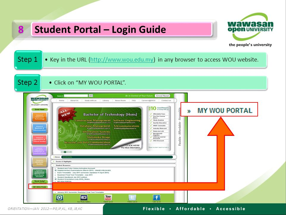 8 8 Student Portal – Login Guide Key in the URL (http://www.wou.edu.my) in any browser to access WOU website.http://www.wou.edu.my Step 1 Click on MY WOU PORTAL.