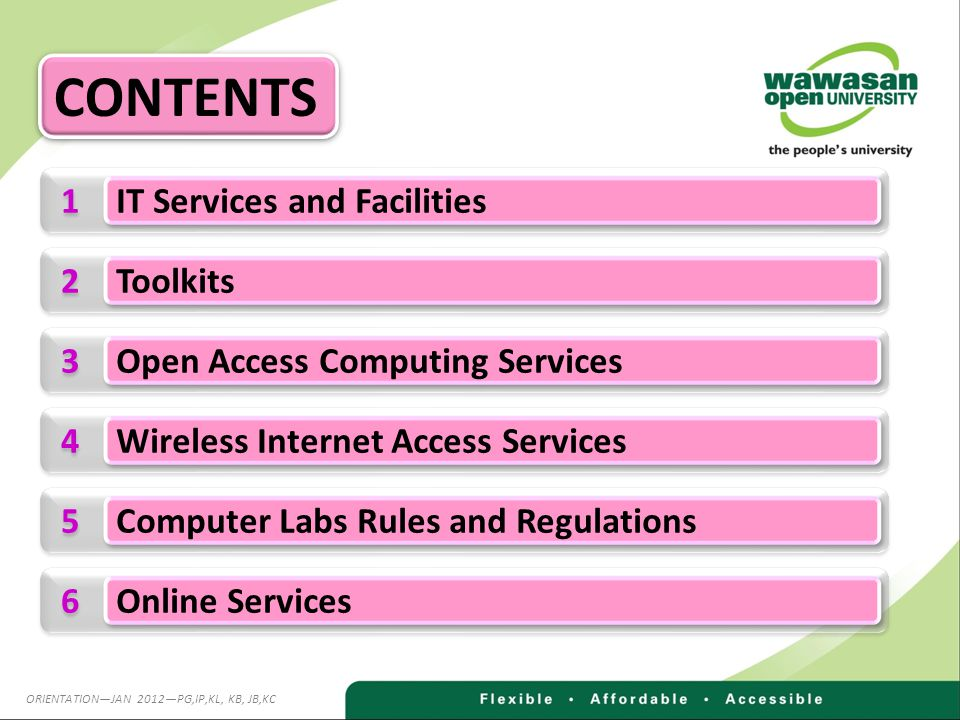 1 1 IT Services and Facilities 2 2 Toolkits 3 3 Open Access Computing Services 4 4 Wireless Internet Access Services 5 5 Computer Labs Rules and Regulations 6 6 Online Services CONTENTS ORIENTATIONJAN 2012PG,IP,KL, KB, JB,KC
