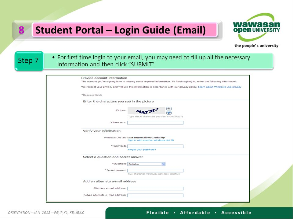 8 8 Student Portal – Login Guide (Email) For first time login to your email, you may need to fill up all the necessary information and then click SUBMIT.