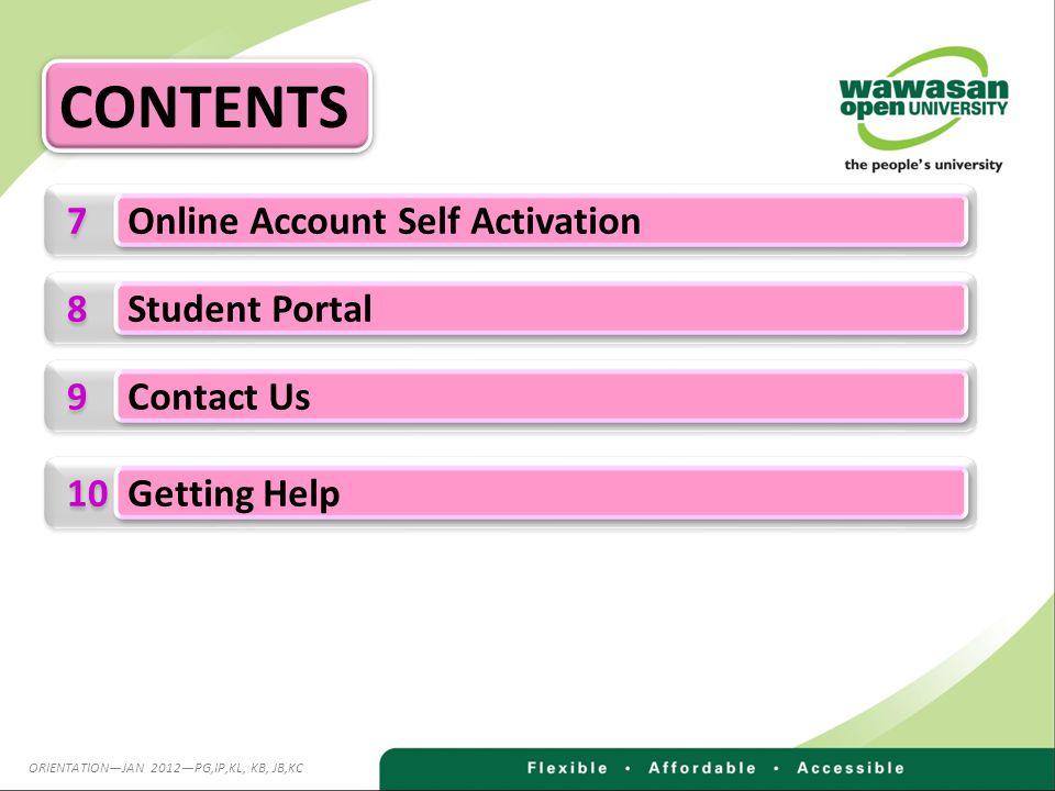 7 7 Online Account Self Activation 8 8 Student Portal 9 9 Contact Us CONTENTS 10 Getting Help ORIENTATIONJAN 2012PG,IP,KL, KB, JB,KC