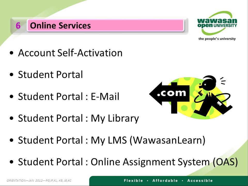 Account Self-Activation Student Portal Student Portal : E-Mail Student Portal : My Library Student Portal : My LMS (WawasanLearn) Student Portal : Online Assignment System (OAS) 6 6 Online Services ORIENTATIONJAN 2012PG,IP,KL, KB, JB,KC