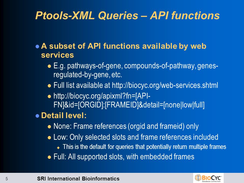 SRI International Bioinformatics 5 Ptools-XML Queries – API functions A subset of API functions available by web services l E.g.