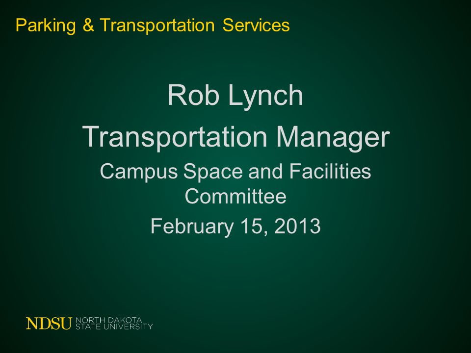Parking & Transportation Services Rob Lynch Transportation Manager Campus Space and Facilities Committee February 15, 2013