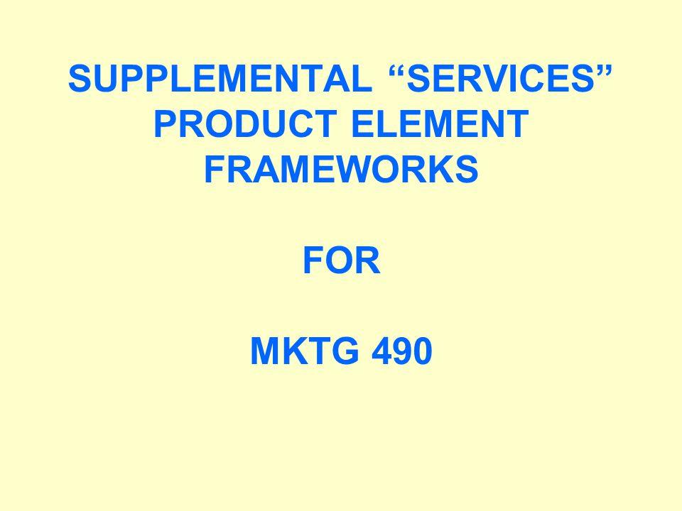 SUPPLEMENTAL SERVICES PRODUCT ELEMENT FRAMEWORKS FOR MKTG 490