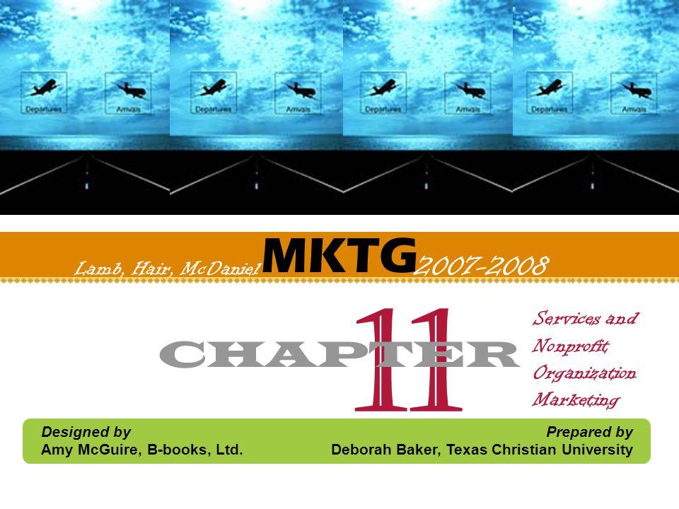 MKTG Designed by Amy McGuire, B-books, Ltd. Prepared by Deborah Baker, Texas Christian University Lamb, Hair, McDaniel 2007-2008 Services and Nonprofi