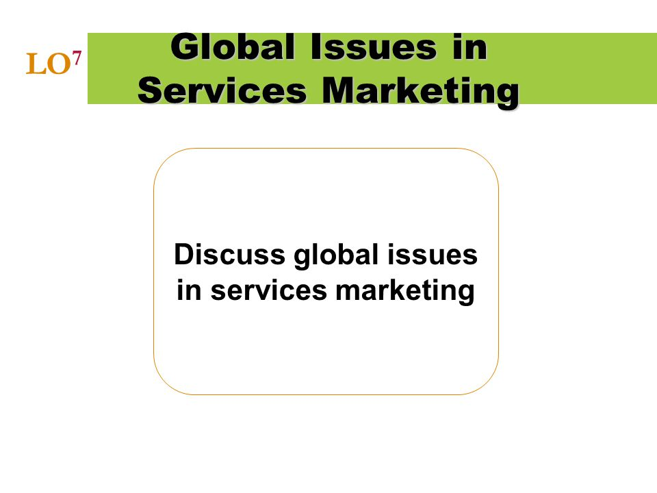 Discuss global issues in services marketing Global Issues in Services Marketing LO 7