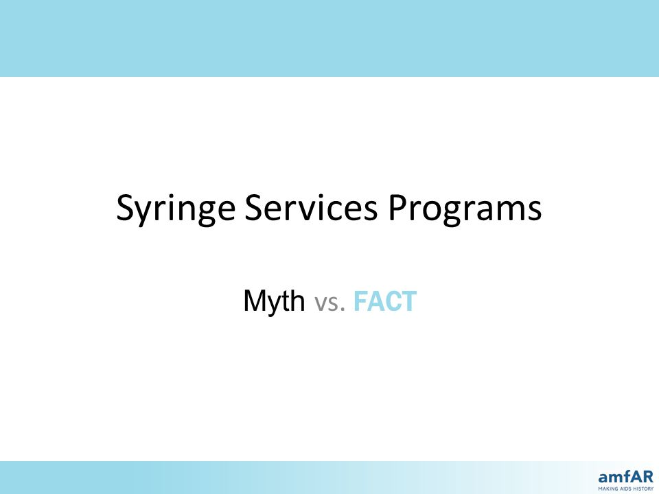 Ten Myths Surrounding Syringe Services Programs (SSPs) Myth 1Myth 1: Syringe Services Programs (SSPs) only give out needles.
