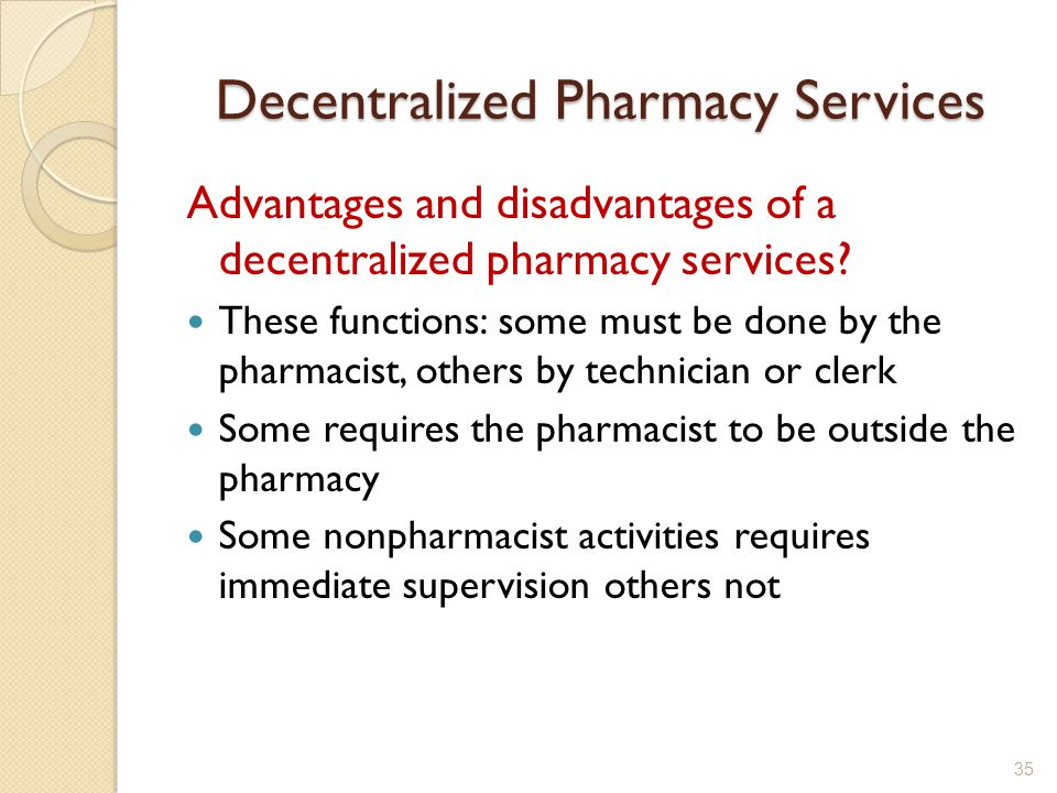 Decentralized Pharmacy Services Advantages and disadvantages of a decentralized pharmacy services.